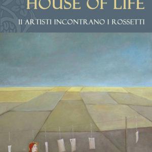 Copertina del catalogo della mostra d'arte sulla Famiglia Rossetti, The House of life a cura di Daniela Madonna del Laboratorio ArtiBus, Casa Rossetti Vasto (CH)
